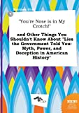 img - for You're Nose Is in My Crotch! and Other Things You Shouldn't Know about Lies the Government Told You: Myth, Power, and Deception in American History book / textbook / text book