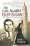 The Case Against Lucky Luciano: New York's Most Sensational Vice Trial
