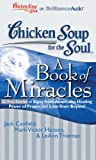 Chicken Soup for the Soul: A Book of Miracles: 32 True Stories of Signs from Above, the Healing Power of Prayer, and Love from Beyond (Chicken Soup for the Soul (Brilliance Audio))