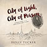 City of Light, City of Poison: Murder, Magic, and the First Police Chief of Paris | Holly Tucker