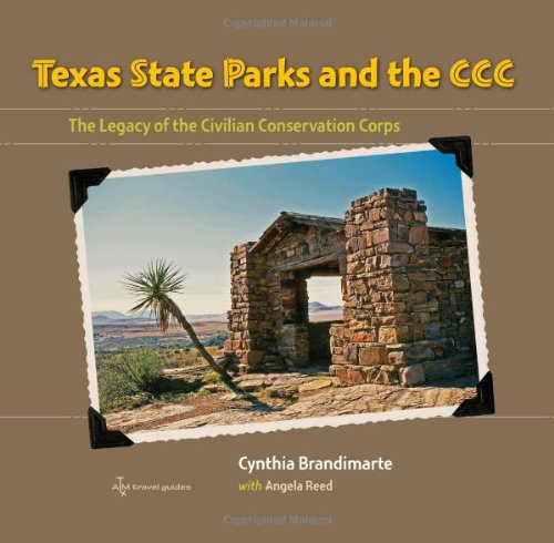 Texas State Parks and the CCC: The Legacy of the Civilian Conservation Corps (Texas a&M Travel Guides)