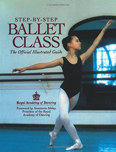 Step-By-Step Ballet Class: An Illustrated Guide to the Official Ballet Syllabus