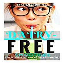 Dairy-Free Smoothies: Seriously Yummy Paleo, Vegan, and Gluten-Free Non-Dairy Smoothies (       UNABRIDGED) by Diana Welkins Narrated by Susan Lee