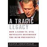 A Tragic Legacy: How a Good vs. Evil Mentality Destroyed the Bush Presidency ~ Glenn Greenwald