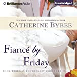 Fiancé by Friday: Weekday Brides, Book 3 (       UNABRIDGED) by Catherine Bybee Narrated by Tanya Eby