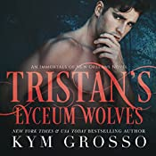 Tristan's Lyceum Wolves: Immortals of New Orleans, Book 3 | [Kym Grosso]