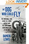 The Dog Who Could Fly: The Incredible...