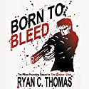 Born to Bleed Audiobook by Ryan C. Thomas Narrated by Gary Dikeos