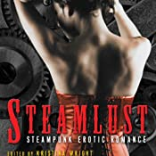 Steamlust: Steampunk Erotic Romance | [Kristina Wright (Editor)]