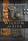 Wisdom for Life: Keys to Finishing Well