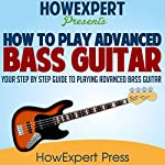 How to Play Advanced Bass Guitar: Your Step-by-Step Guide to Playing Advanced Bass Guitar |  HowExpert Press