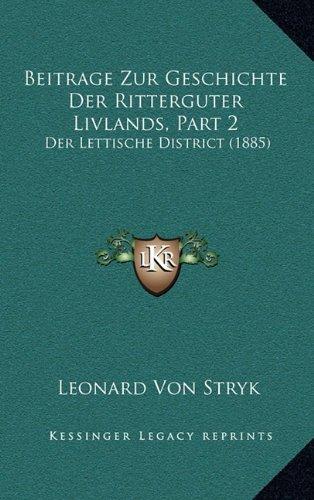 Beitrage Zur Geschichte Der Ritterguter Livlands, Part 2: Der Lettische District (1885)