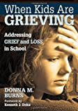 img - for When Kids Are Grieving: Addressing Grief and Loss in School book / textbook / text book