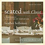 Seated with Christ: Living Freely in a Culture of Comparison | Heather Holleman