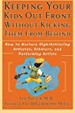 Keeping Your Kids Out Front Without Kicking Them From Behind: How to Nurture High-Achieving Athletes, Scholars, and Performing Artists (0787952230) by Ian Tofler M.D.