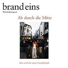 brand eins audio: Die bewegte Mitte Audiomagazin von  brand eins Gesprochen von: Klaus Lauer-Wilms, Anna Doubek