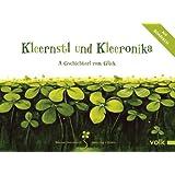 Kleernstl und Kleeronika: A Gschichterl vom Glick. Auf Boarisch vom Huber Gerald