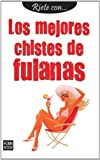 img - for Los mejores chistes de fulanas (Riete con) (Spanish Edition) book / textbook / text book