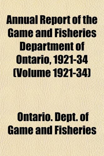Annual Report of the Game and Fisheries Department of Ontario, 1921-34 (Volume 1921-34)