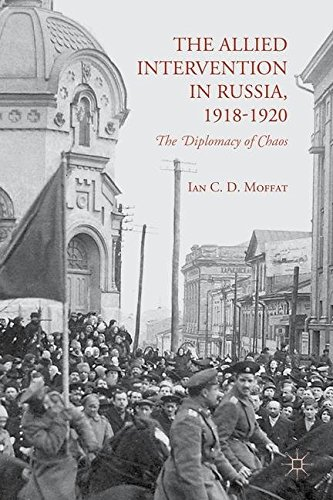 The Allied Intervention in Russia, 1918-1920: The Diplomacy of Chaos