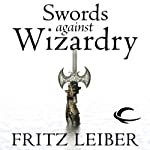 Swords Against Wizardry: The Adventures of Fafhrd and the Gray Mouser (       UNABRIDGED) by Fritz Leiber Narrated by Jonathan Davis, Neil Gaiman