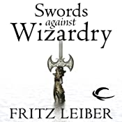 Swords Against Wizardry: The Adventures of Fafhrd and the Gray Mouser | Fritz Leiber