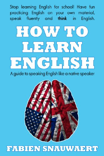 Fabien Snauwaert - How to Learn English: A guide to speaking English like a native speaker (English Edition)