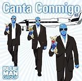 echange, troc Blue Man Group - Canta Conmingo