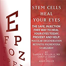 Stem Cells Heal Your Eyes | Livre audio Auteur(s) : Damon P Miller II MD, Carlyle Coash MA, Adam Miller Narrateur(s) : Carlyle Coash