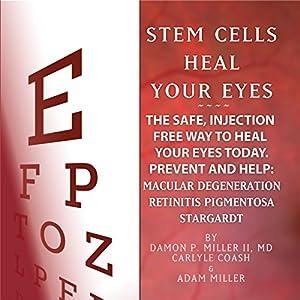 Stem Cells Heal Your Eyes Hörbuch von Damon P Miller II MD, Carlyle Coash MA, Adam Miller Gesprochen von: Carlyle Coash