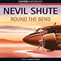 Round the Bend (       UNABRIDGED) by Nevil Shute Narrated by John Telfer