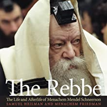 The Rebbe: The Life and Afterlife of Menachem Mendel Schneerson (       UNABRIDGED) by Samuel Heilman, Menachem Friedman Narrated by David Cohen