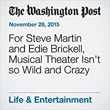 For Steve Martin and Edie Brickell, Musical Theater Isn't so Wild and Crazy (       UNABRIDGED) by Peter Marks Narrated by Jill Melancon