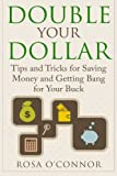 Double Your Dollar: Tips and Tricks for Saving Money and Getting Bang for Your Buck