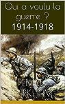 Qui a voulu la guerre ?: 1914-1918