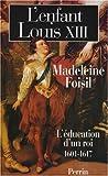 echange, troc Madeleine Foisil - L'enfant Louis XIII : L'éducation d'un roi (1601-1617)
