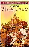 The Magic World (Puffin Classics) (0140350942) by Nesbit, E.