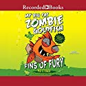 My Big Fat Zombie Goldfish: Fins of Fury Audiobook by Mo O'Hara Narrated by Christopher Gebauer