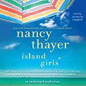 Island Girls: A Novel (       UNABRIDGED) by Nancy Thayer Narrated by Cassandra Campbell