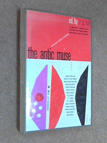 THE ANTIC MUSE American writers in Parody, R. P. Falk Editor
