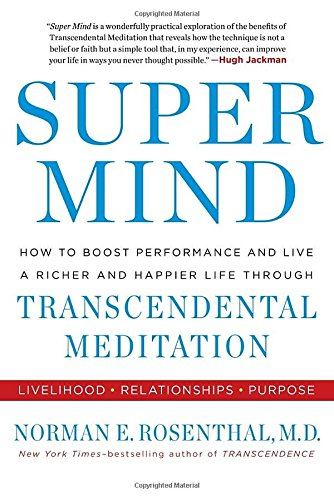 Super Mind: How to Boost Performance and Live a Richer and Happier Life Through Transcendental Meditation ISBN-13 9780399174742