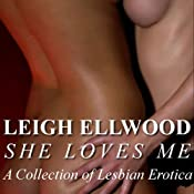 She Loves Me: A Collection of Lesbian Erotica | [Leigh Ellwood]