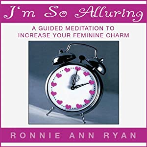 I'm So Alluring: A Guided Meditation to Increase Your Feminine Charm | [Ronnie Ann Ryan]