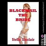 Blackmail the Bride: A BDSM Double Penetration Short | Stella Sinclair