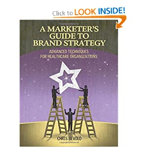 A Marketer's Guide to Brand Strategy: Advanced techniques for healthcare organizations