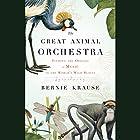 The Great Animal Orchestra: Finding the Origins of Music in the World's Wild Places Hörbuch von Bernie Krause Gesprochen von: Bernie Krause