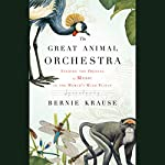The Great Animal Orchestra: Finding the Origins of Music in the World's Wild Places | Bernie Krause