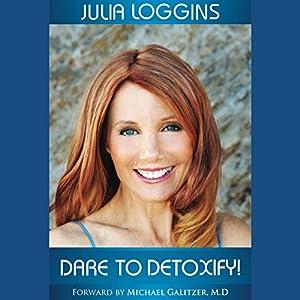 Dare to Detoxify!, Volume 1 Hörbuch von Julia Loggins Gesprochen von: Julia Loggins