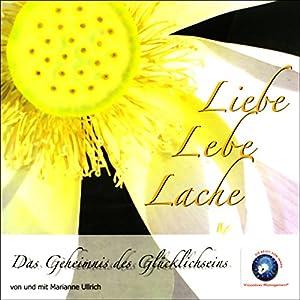 Liebe Lebe Lache - Das Geheimnis des Glücklichseins Hörbuch