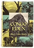 Congo Eden: A Comprehensive Portrayal of the Historical Background and Scientific Aspects of the Great Game Sanctuaries of the Belgian Congo with the Story of a Six Months Pilgrimage Throughout That Most Primitive Region in the Heart of the African Continent